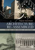 Architecture Re-assembled: The Use (and Abuse) of History (Hardback)