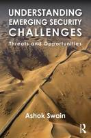 Understanding Emerging Security Challenges: Threats and Opportunities - Contemporary Security Studies (Paperback)