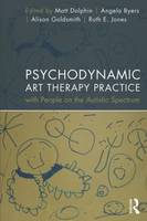 Psychodynamic Art Therapy Practice with People on the Autistic Spectrum (Paperback)
