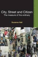 City, Street and Citizen: The Measure of the Ordinary - Routledge Advances in Ethnography (Paperback)