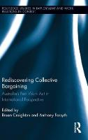 Rediscovering Collective Bargaining: Australia's Fair Work Act in International Perspective - Routledge Studies in Employment and Work Relations in Context (Hardback)