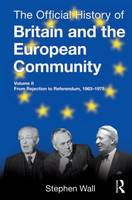 The Official History of Britain and the European Community, Vol. II: From Rejection to Referendum, 1963-1975 - Government Official History Series (Hardback)