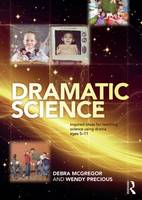 Dramatic Science: Inspired ideas for teaching science using drama ages 5-11 (Paperback)
