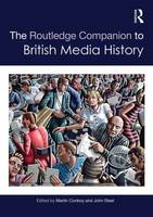 The Routledge Companion to British Media History - Routledge Media and Cultural Studies Companions (Hardback)