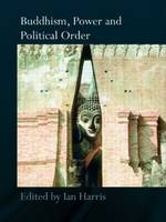 Buddhism, Power and Political Order (Paperback)
