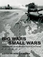 Big Wars and Small Wars: The British Army and the Lessons of War in the 20th Century (Paperback)