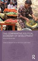 The Comparative Political Economy of Development: Africa and South Asia - Routledge Studies in Development Economics (Hardback)