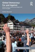 Global Democracy: For and Against: Ethical Theory, Institutional Design and Social Struggles (Paperback)