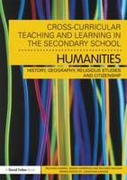 Cross-Curricular Teaching and Learning in the Secondary School... Humanities: History, Geography, Religious Studies and Citizenship (Paperback)