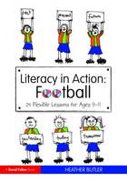 Literacy in Action: Football: 24 Flexible Lessons for Ages 9-11 (Paperback)