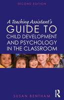 A Teaching Assistant's Guide to Child Development and Psychology in the Classroom