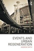 Events and Urban Regeneration: The Strategic Use of Events to Revitalise Cities (Paperback)