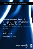 Ibn al-Haytham's Theory of Conics, Geometrical Constructions and Practical Geometry: A History of Arabic Sciences and Mathematics Volume 3 - Culture and Civilization in the Middle East (Hardback)
