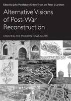 Alternative Visions of Post-War Reconstruction: Creating the modern townscape (Paperback)