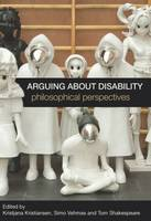 Arguing about Disability: Philosophical Perspectives (Paperback)