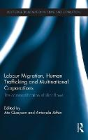 Labour Migration, Human Trafficking and Multinational Corporations: The Commodification of Illicit Flows - Routledge Transnational Crime and Corruption (Hardback)