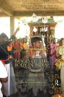 Images of the Body in India: South Asian and European Perspectives on Rituals and Performativity (Hardback)