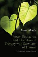Power, Resistance and Liberation in Therapy with Survivors of Trauma: To Have Our Hearts Broken (Paperback)