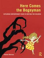 Here Comes the Bogeyman: Exploring contemporary issues in writing for children (Paperback)