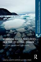 Managing Water Resources in a Time of Global Change: Contributions from the Rosenberg International Forum on Water Policy (Paperback)