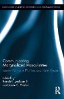 Communicating Marginalized Masculinities: Identity Politics in TV, Film, and New Media - Routledge Studies in Rhetoric and Communication (Hardback)