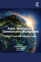 Public Relations and Communication Management: Current Trends and Emerging Topics (Paperback)