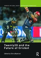 Twenty20 and the Future of Cricket - Sport in the Global Society - Contemporary Perspectives (Hardback)