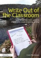 Write Out of the Classroom: How to use the 'real' world to inspire and create amazing writing (Paperback)