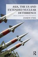 Asia, the US and Extended Nuclear Deterrence: Atomic Umbrellas in the Twenty-First Century (Paperback)