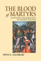 The Blood of Martyrs: Unintended Consequences of Ancient Violence (Paperback)