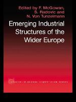 The Emerging Industrial Structure of the Wider Europe - Routledge Studies in Global Competition (Paperback)