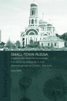 Small-Town Russia: Postcommunist Livelihoods and Identities: A Portrait of the Intelligentsia in Achit, Bednodemyanovsk and Zubtsov, 1999-2000 - BASEES/Routledge Series on Russian and East European Studies (Paperback)