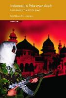 Indonesia's War over Aceh: Last Stand on Mecca's Porch - Politics in Asia (Paperback)
