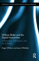William Blake and the Digital Humanities: Collaboration, Participation, and Social Media - Routledge Interdisciplinary Perspectives on Literature (Hardback)