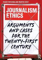 Journalism Ethics: Arguments and cases for the twenty-first century (Paperback)