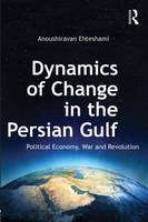 Dynamics of Change in the Persian Gulf: Political Economy, War and Revolution (Paperback)