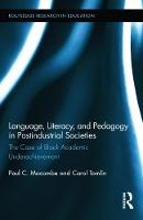 Language, Literacy, and Pedagogy in Postindustrial Societies: The Case of Black Academic Underachievement - Routledge Research in Education (Hardback)
