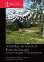 Routledge Handbook of Sport and Legacy: Meeting the Challenge of Major Sports Events - Routledge International Handbooks (Hardback)