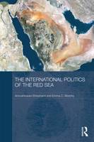 The International Politics of the Red Sea - Durham Modern Middle East and Islamic World Series (Hardback)