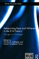 Retheorizing Race and Whiteness in the 21st Century: Changes and Challenges - Ethnic & Racial Studies (Hardback)