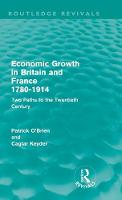 Economic Growth in Britain and France 1780-1914: Two Paths to the Twentieth Century - Routledge Revivals (Hardback)