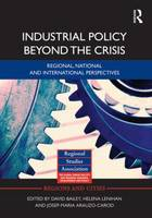 Industrial Policy Beyond the Crisis: Regional, National and International Perspectives - Regions and Cities (Hardback)
