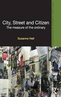City, Street and Citizen: The Measure of the Ordinary - Routledge Advances in Ethnography (Hardback)