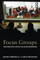 Focus Groups: From structured interviews to collective conversations (Paperback)