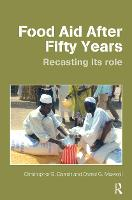 Food Aid After Fifty Years: Recasting its Role - Priorities for Development Economics (Paperback)