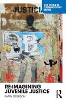 Re-Imagining Juvenile Justice - Key Ideas in Criminology (Paperback)