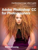 Adobe Photoshop CC for Photographers: A professional image editor's guide to the creative use of Photoshop for the Macintosh and PC (Paperback)