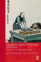 Imagining Japan in Post-war East Asia: Identity Politics, Schooling and Popular Culture - Routledge Studies in Education and Society in Asia (Hardback)