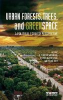 Urban Forests, Trees, and Greenspace: A Political Ecology Perspective - Routledge Studies in Urban Ecology (Hardback)