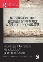 Routledge International Handbook of Ignorance Studies - Routledge International Handbooks (Hardback)